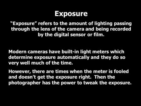 "Exposure ""Exposure"" refers to the amount of lighting passing through the lens of the camera and being recorded by the digital sensor or film. Modern cameras."