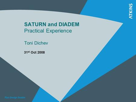 SATURN and DIADEM Practical Experience Toni Dichev 31 st Oct 2008.