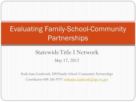 Statewide Title I Network May 17, 2012 Ruth Anne Landsverk, DPI Family-School Community Partnerships Coordinator 608-266-9757