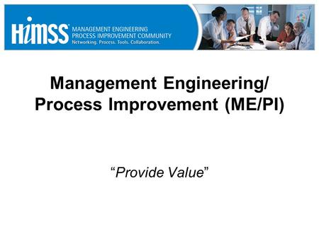 "Management Engineering/ Process Improvement (ME/PI) ""Provide Value"""
