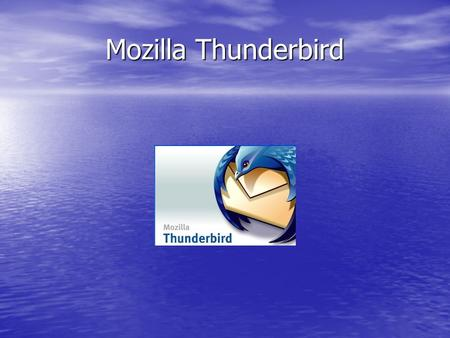 Mozilla Thunderbird. What is Thunderbird? E-mail client E-mail client Usenet newsgroup reader Usenet newsgroup reader RSS client RSS client Comparable.