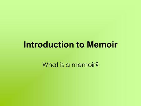 "Introduction to Memoir What is a memoir?. When I say ""memoir"" you say… Brainstorm words that pop into your head when you hear the word ""memoir"" ( individually."