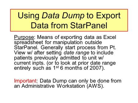 Using Data Dump to Export Data from StarPanel Purpose: Means of exporting data as Excel spreadsheet for manipulation outside StarPanel. Generally start.