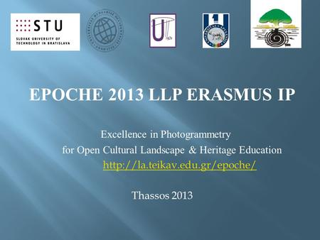 EPOCHE 2013 LLP ERASMUS IP Excellence in Photogrammetry for Open Cultural Landscape & Heritage Education  Thassos 2013.