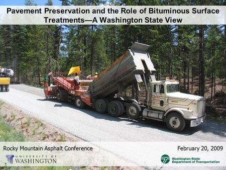 Pavement Preservation and the Role of Bituminous Surface Treatments—A Washington State View Rocky Mountain Asphalt Conference February 20, 2009 1.