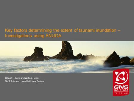 Key factors determining the extent of tsunami inundation – Investigations using ANUGA Biljana Lukovic and William Power GNS Science, Lower Hutt, New Zealand.