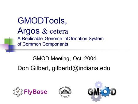 GMODTools, Argos & cetera A Replicable Genome infOrmation System of Common Components GMOD Meeting, Oct. 2004 Don Gilbert,