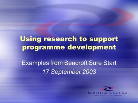 Using research to support programme development Examples from Seacroft Sure Start 17 September 2003.