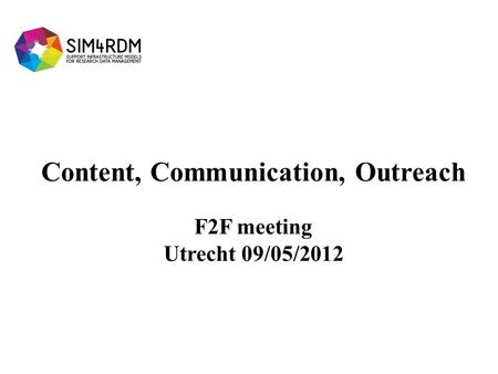 Content, Communication, Outreach F2F meeting Utrecht 09/05/2012.
