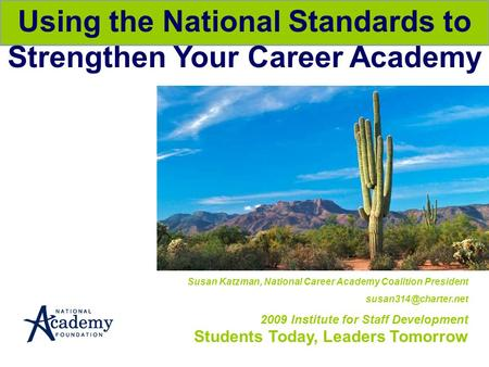 Susan Katzman, National Career Academy Coalition President 2009 Institute for Staff Development Students Today, Leaders Tomorrow Using.