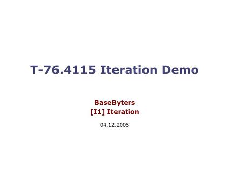T-76.4115 Iteration Demo BaseByters [I1] Iteration 04.12.2005.