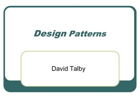 Design Patterns David Talby. This Lecture Representing other objects Proxy, Adapter, Façade Re-routing method calls Chain of Responsibility Coding partial.