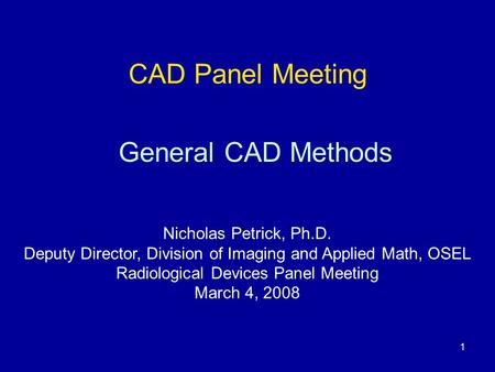 CAD Panel Meeting General CAD Methods Nicholas Petrick, Ph.D.
