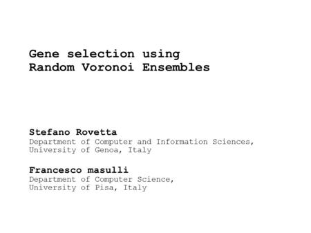 Gene selection using Random Voronoi Ensembles Stefano Rovetta Department of Computer and Information Sciences, University of Genoa, Italy Francesco masulli.