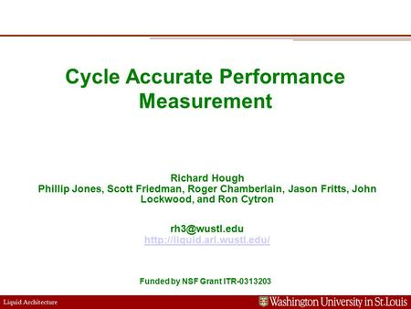 Extensible Networking Platform 1 Liquid Architecture Cycle Accurate Performance Measurement Richard Hough Phillip Jones, Scott Friedman, Roger Chamberlain,