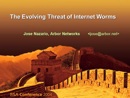 The Evolving Threat of Internet Worms Jose Nazario, Arbor Networks.