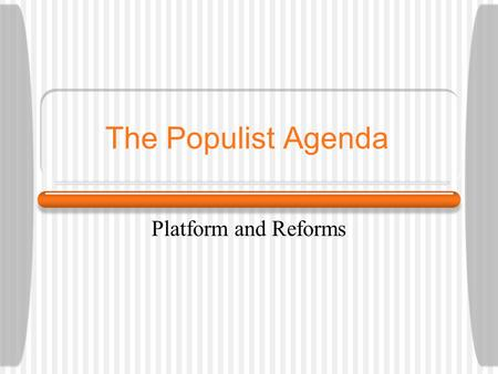 The Populist Agenda Platform and Reforms. How does this song lyric show the sentiment of the time? When the banker says he ' s broke And the merchant.