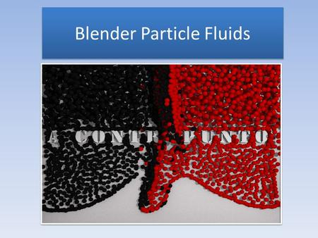 Blender Particle Fluids. Blender Particle Fluids integrate into the existent powerful Blender particle system a fluid simulation tool that allows a wide.