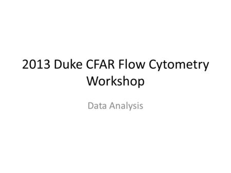2013 Duke CFAR Flow Cytometry Workshop Data Analysis.