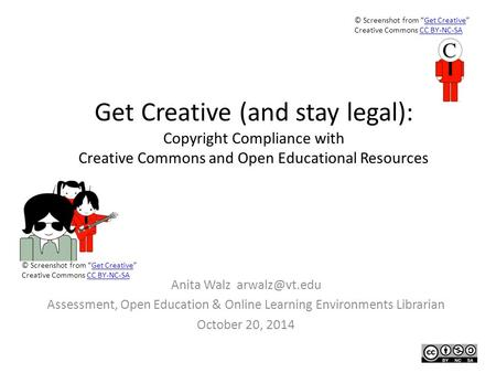 Get Creative (and stay legal): Copyright Compliance with Creative Commons and Open Educational Resources Anita Walz Assessment, Open Education.