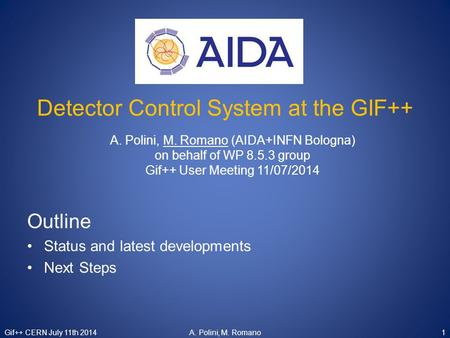 Detector Control System at the GIF++ A. Polini, M. Romano (AIDA+INFN Bologna) on behalf of WP 8.5.3 group Gif++ User Meeting 11/07/2014 Outline Status.