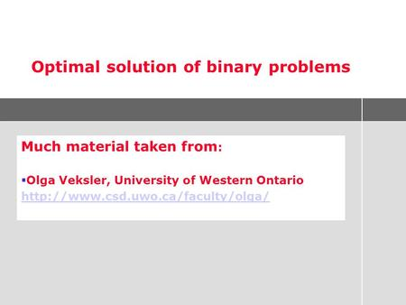 Optimal solution of binary problems Much material taken from :  Olga Veksler, University of Western Ontario