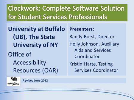 University at Buffalo (UB), The State University of NY Office of Accessibility Resources (OAR) Presenters: Randy Borst, Director Holly Johnson, Auxiliary.