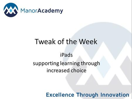 Tweak of the Week iPads supporting learning through increased choice.