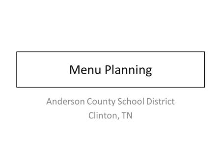 Menu Planning Anderson County School District Clinton, TN.