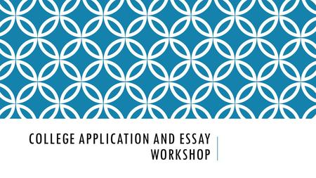 COLLEGE APPLICATION AND ESSAY WORKSHOP. WORKSHOP GOALS Smart, ambitious plans for applying to colleges this fall Tips and tricks to help you fill out.