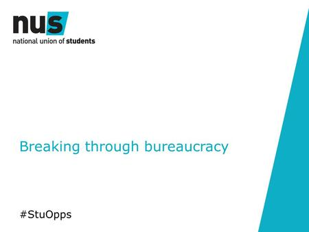 Breaking through bureaucracy #StuOpps. Learning objectives.