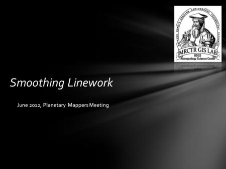 Smoothing Linework June 2012, Planetary Mappers Meeting.