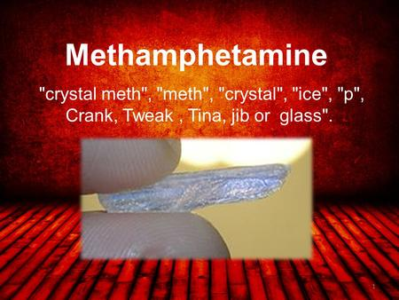 Methamphetamine crystal meth, meth, crystal, ice, p, Crank, Tweak, Tina, jib or glass. 1.