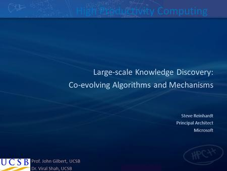 Microsoft Proprietary High Productivity Computing Large-scale Knowledge Discovery: Co-evolving Algorithms and Mechanisms Steve Reinhardt Principal Architect.