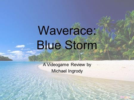 Waverace: Blue Storm A Videogame Review by Michael Ingrody.
