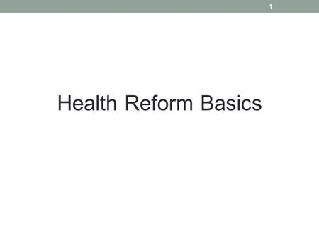 1 Health Reform Basics. Outline Setting the Stage Rational for Reform Access and Reform The Economics of Exchanges/Marketplaces 2.