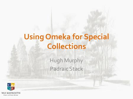 Using Omeka for Special Collections Hugh Murphy Padraic Stack.