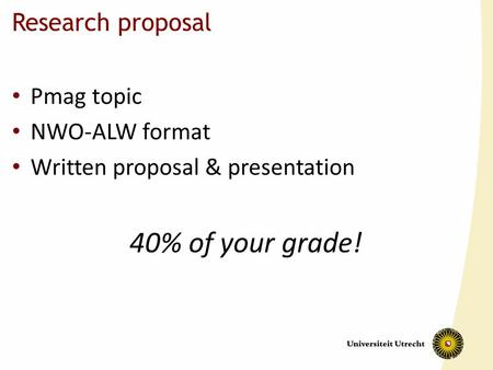 40% of your grade! Research proposal Pmag topic NWO-ALW format