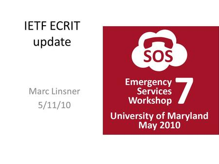 IETF ECRIT update Marc Linsner 5/11/10. ECRIT Charter (or a piece of it) ………The group will show how the availability of location data and call routing.