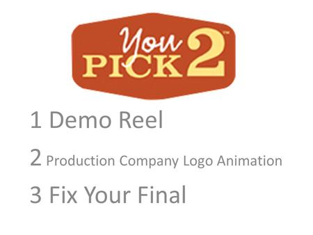 1 Demo Reel 2 Production Company Logo Animation 3 Fix Your Final.