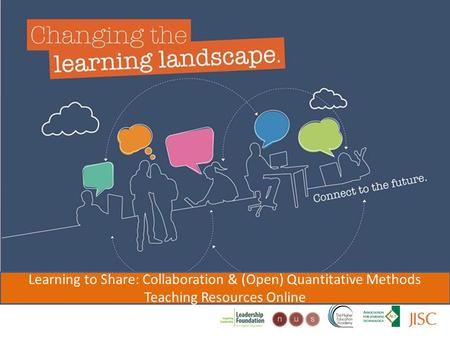Changing the learning landscape Learning to Share: Collaboration & (Open) Quantitative Methods Teaching Resources Online.