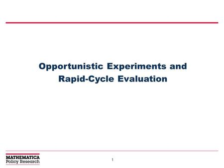 1 Opportunistic Experiments and Rapid-Cycle Evaluation.