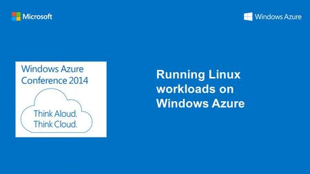 Windows Azure Conference 2014 Running Linux workloads on Windows Azure.