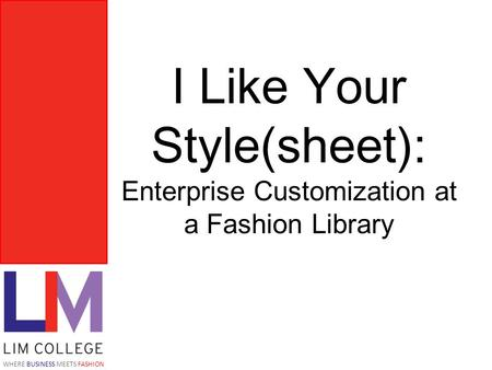 WHERE BUSINESS MEETS FASHION I Like Your Style(sheet): Enterprise Customization at a Fashion Library.