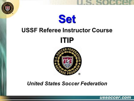 Set USSF Referee Instructor CourseITIP United States Soccer Federation.