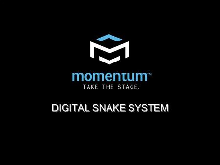 DIGITAL SNAKE SYSTEM. The Digital Snake System Momentum is designed to replace traditional analog audio wiring.