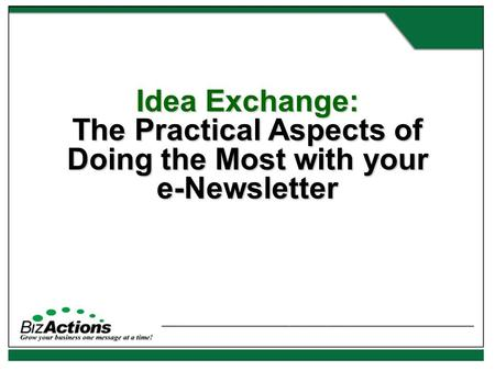 Idea Exchange: The Practical Aspects of Doing the Most with your e-Newsletter.