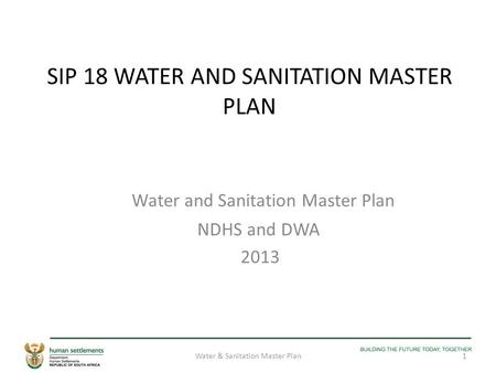 SIP 18 WATER AND SANITATION MASTER PLAN Water and Sanitation Master Plan NDHS and DWA 2013 1Water & Sanitation Master Plan.