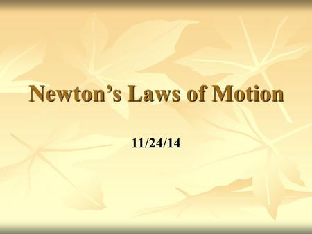 Newton's Laws of Motion 11/24/14. Force and Net Force Force: (Vector) A type of push or pull on an object. Force: (Vector) A type of push or pull on an.