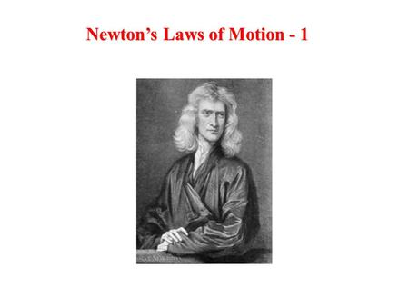 Newton's Laws of Motion - 1. Describes the relationship between the motion of objects in our everyday world and the forces acting on them. Conditions.